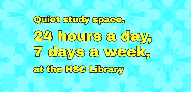 Quiet study space, 24 hours a day, 7 days a week, at the HSC Library